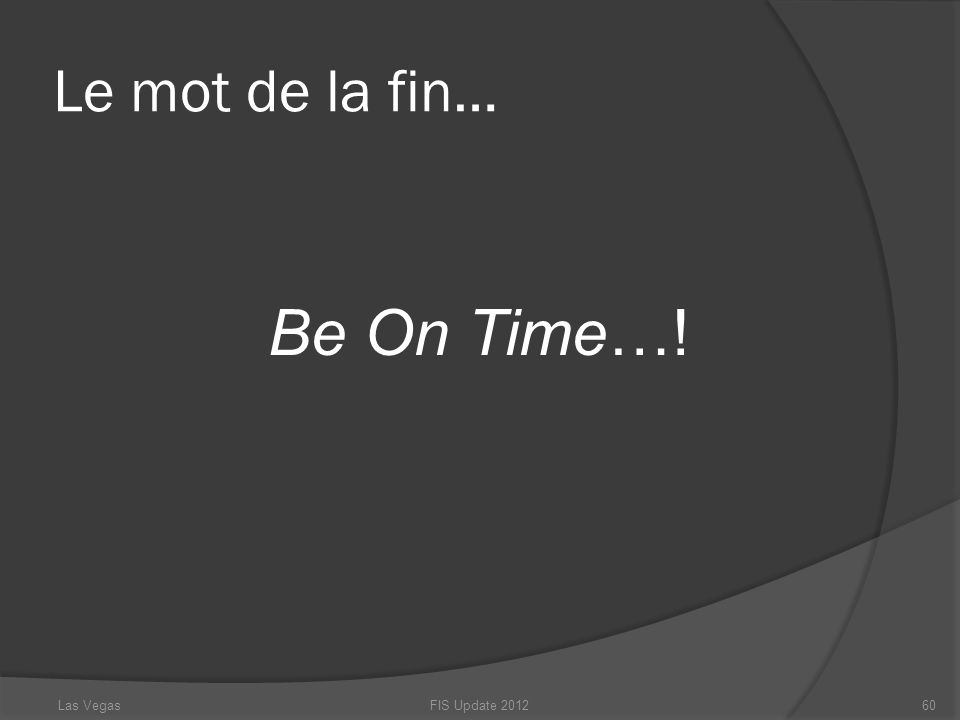 Le mot de la fin… Be On Time…! Las Vegas FIS Update 2012