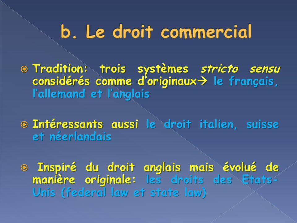 b. Le droit commercial Tradition: trois systèmes stricto sensu considérés comme d'originaux le français, l'allemand et l'anglais.
