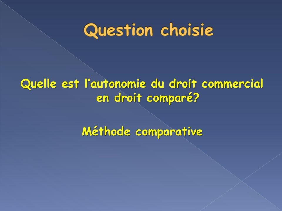 Question choisie Quelle est l'autonomie du droit commercial en droit comparé Méthode comparative