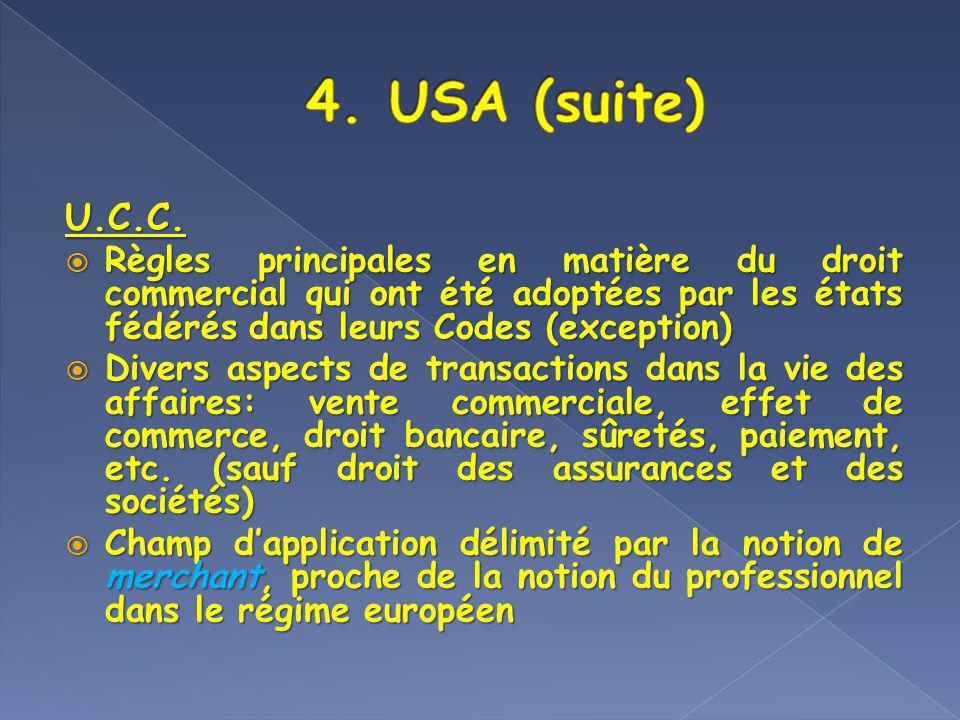 4. USA (suite) U.C.C. Règles principales en matière du droit commercial qui ont été adoptées par les états fédérés dans leurs Codes (exception)