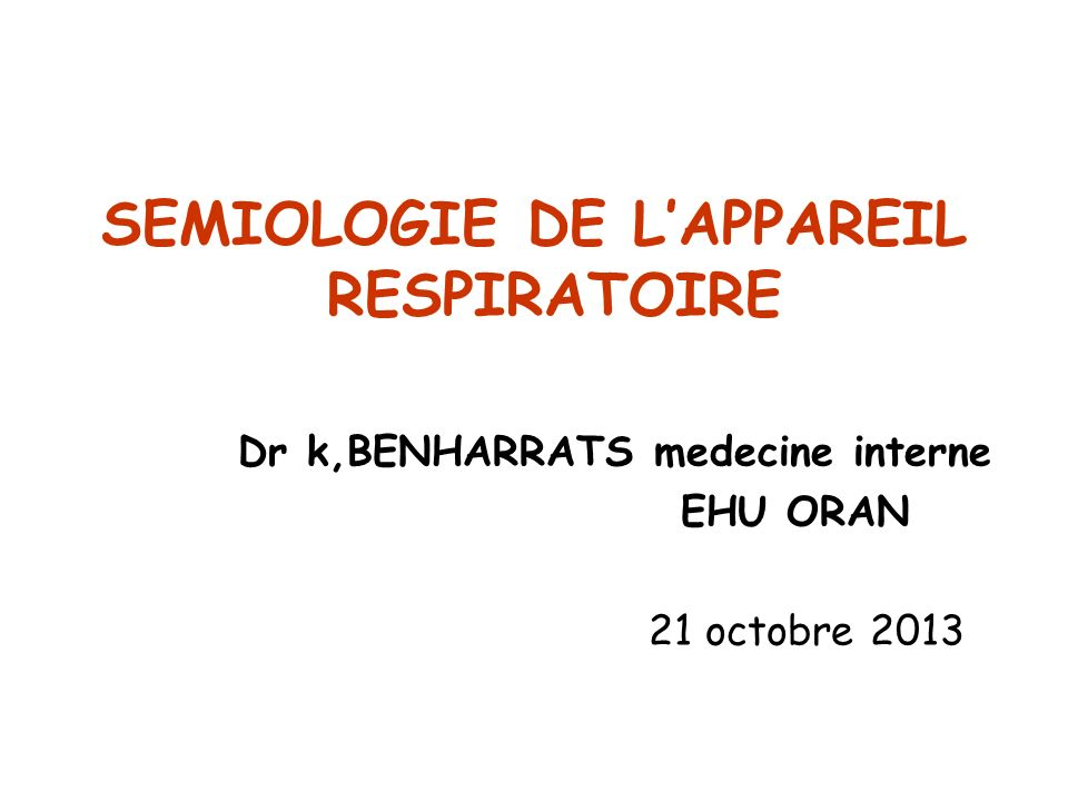 SEMIOLOGIE DE L'APPAREIL RESPIRATOIRE Dr k,BENHARRATS medecine interne