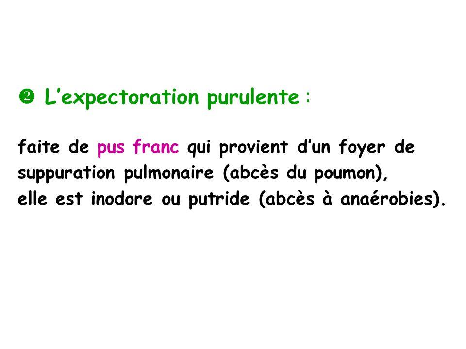  L'expectoration purulente :