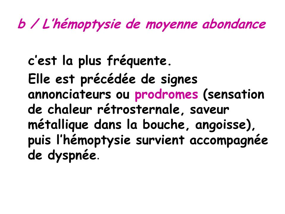 b / L'hémoptysie de moyenne abondance