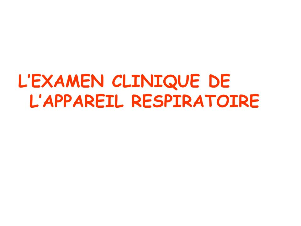 L'EXAMEN CLINIQUE DE L'APPAREIL RESPIRATOIRE