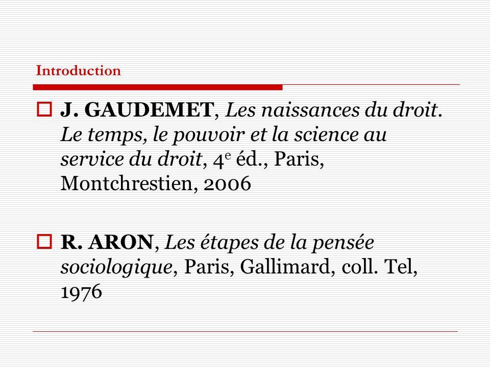 Introduction J. GAUDEMET, Les naissances du droit. Le temps, le pouvoir et la science au service du droit, 4e éd., Paris, Montchrestien, 2006.