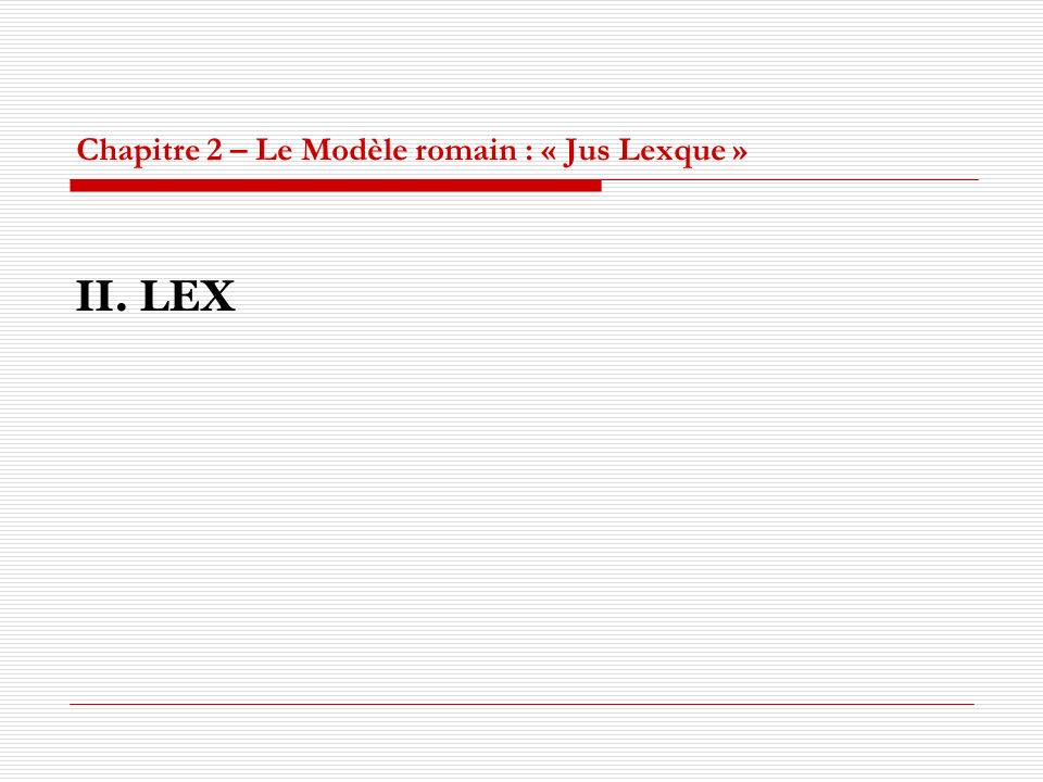 Chapitre 2 – Le Modèle romain : « Jus Lexque »