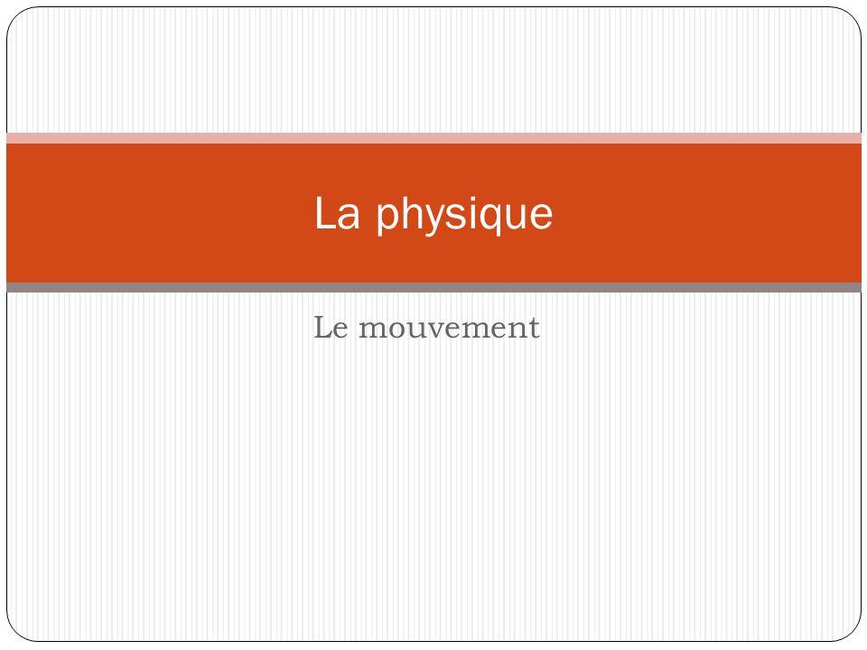 La physique Le mouvement