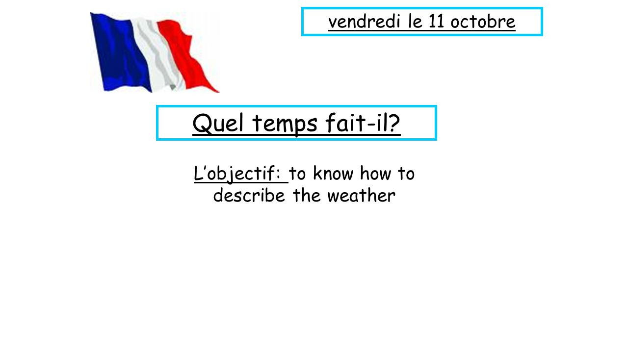 L'objectif: to know how to describe the weather