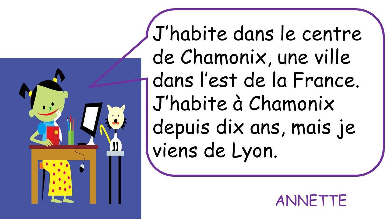 J'habite dans le centre de Chamonix, une ville dans l'est de la France