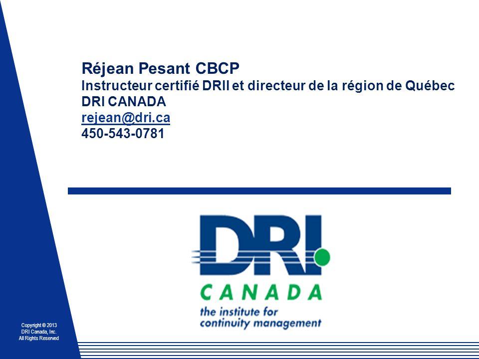 Réjean Pesant CBCP Instructeur certifié DRII et directeur de la région de Québec DRI CANADA rejean@dri.ca 450-543-0781