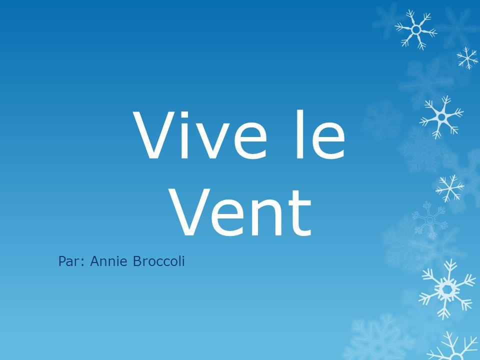 Vive le Vent Par: Annie Broccoli