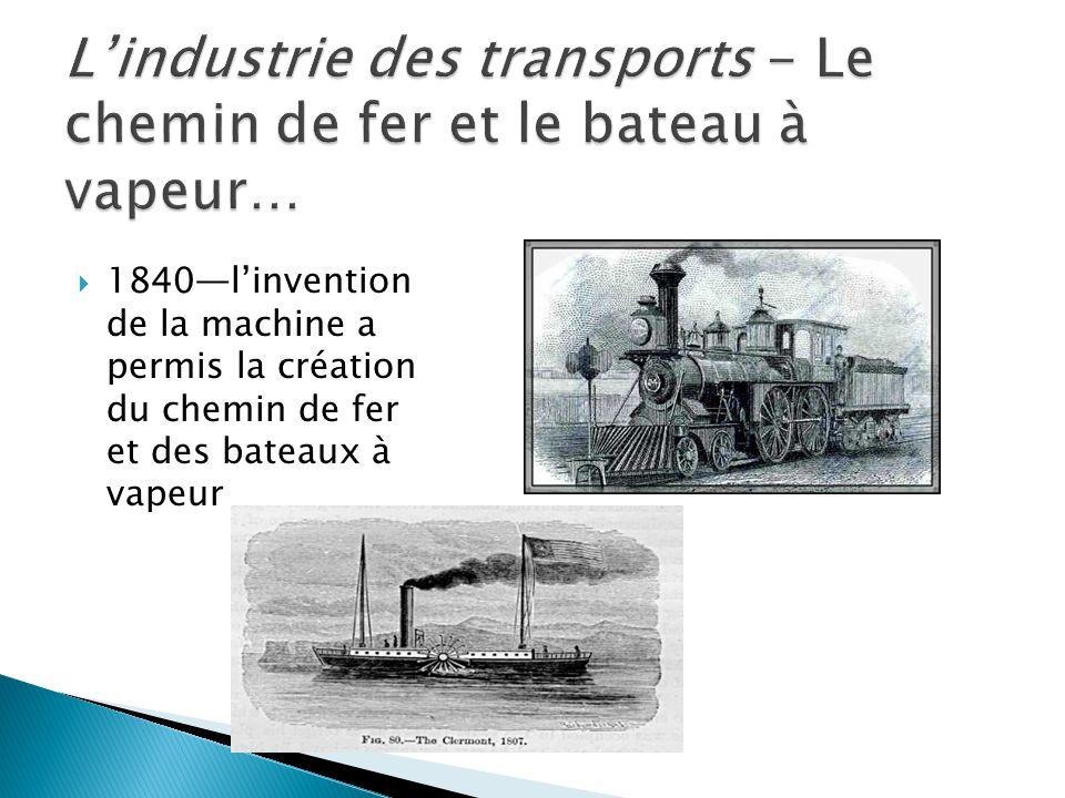 L'industrie des transports - Le chemin de fer et le bateau à vapeur…