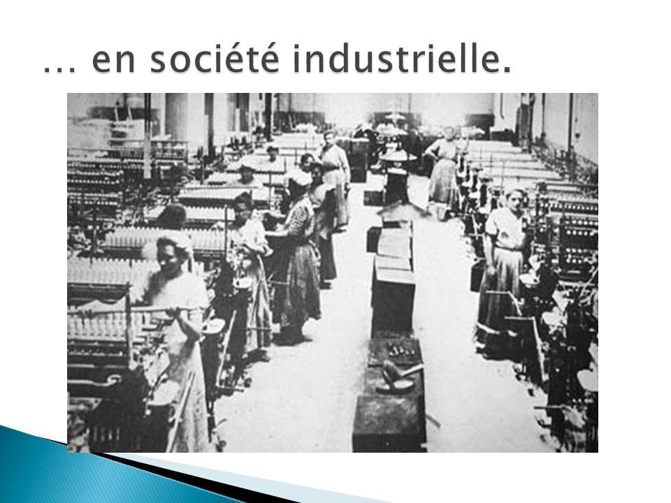 … en société industrielle.