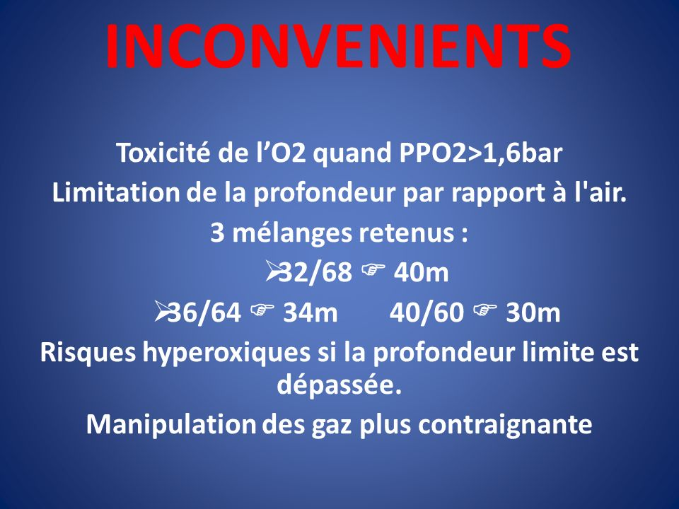INCONVENIENTS Toxicité de l'O2 quand PPO2>1,6bar