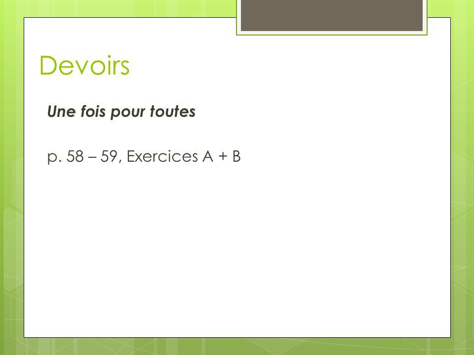 Devoirs Une fois pour toutes p. 58 – 59, Exercices A + B