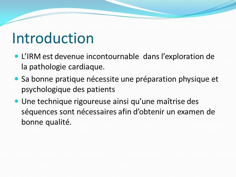 Introduction L'IRM est devenue incontournable dans l'exploration de la pathologie cardiaque.