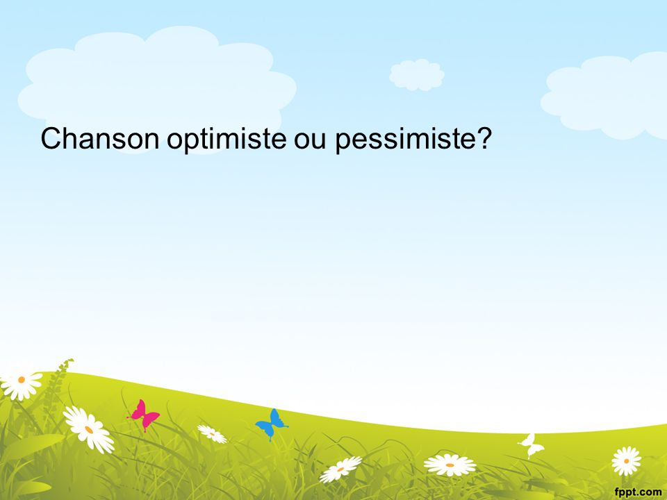 Chanson optimiste ou pessimiste