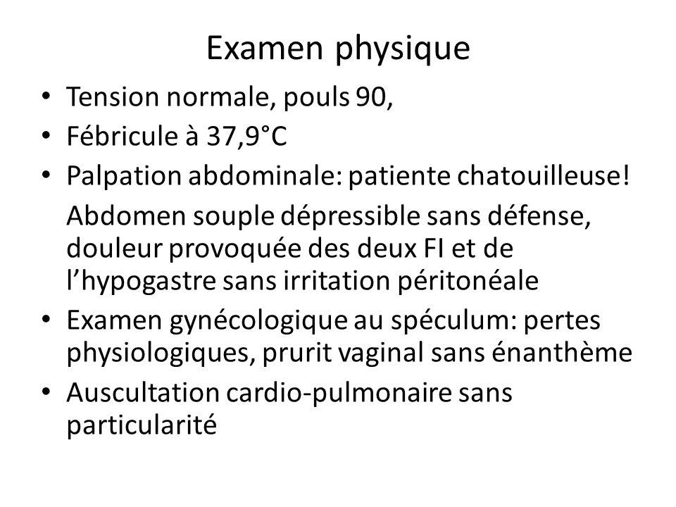 Examen physique Tension normale, pouls 90, Fébricule à 37,9°C