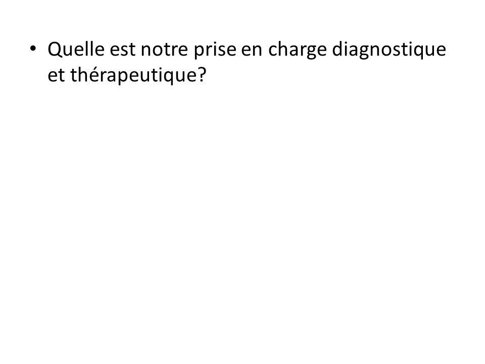 Quelle est notre prise en charge diagnostique et thérapeutique