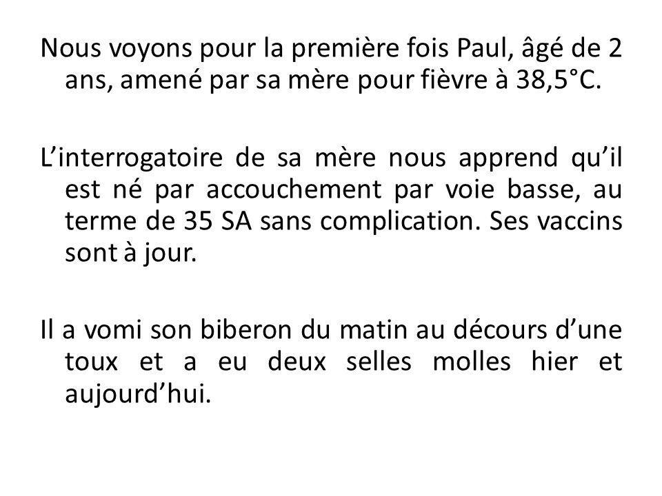 Nous voyons pour la première fois Paul, âgé de 2 ans, amené par sa mère pour fièvre à 38,5°C.
