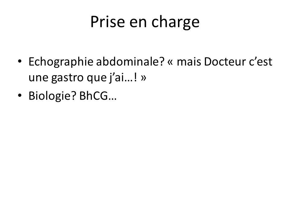 Prise en charge Echographie abdominale. « mais Docteur c'est une gastro que j'ai…! » Biologie.