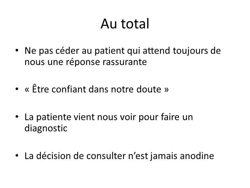 Au total Ne pas céder au patient qui attend toujours de nous une réponse rassurante. « Être confiant dans notre doute »
