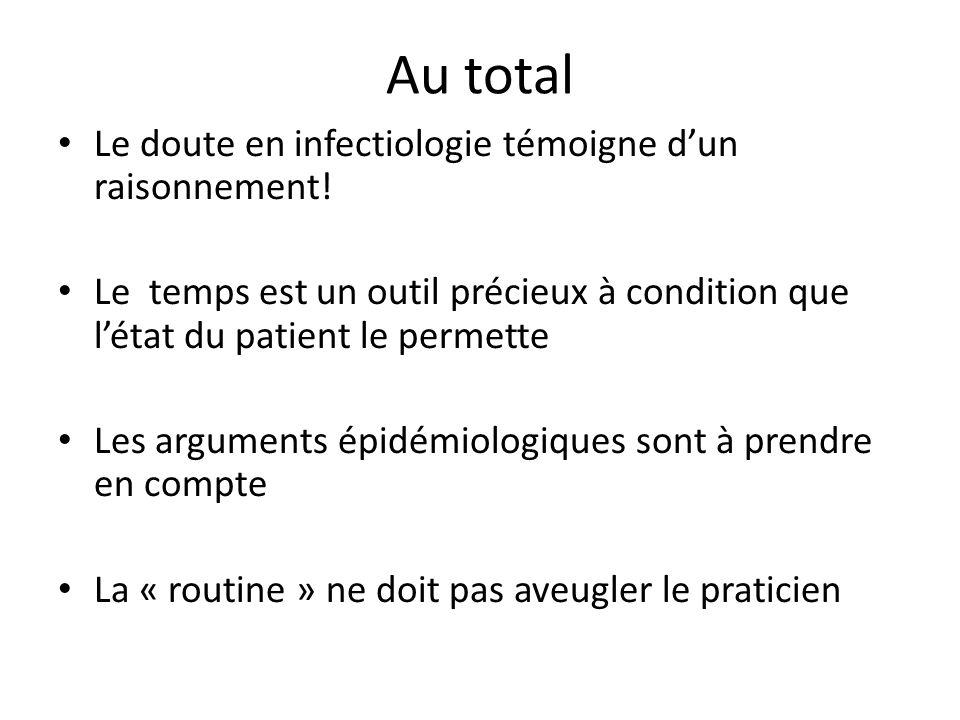 Au total Le doute en infectiologie témoigne d'un raisonnement!