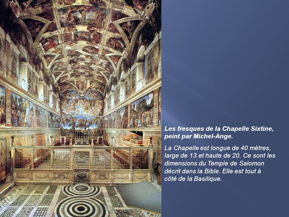Les fresques de la Chapelle Sixtine, peint par Michel-Ange.
