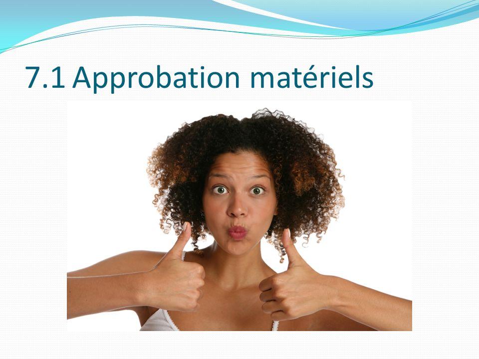 7.1 Approbation matériels
