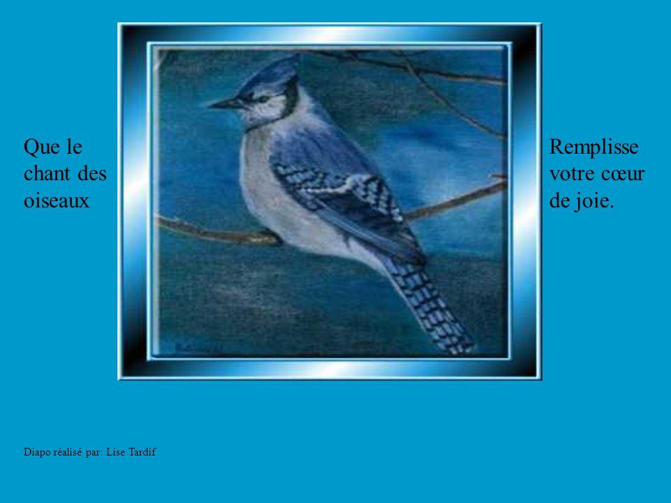 Que le chant des oiseaux Remplisse votre cœur de joie.