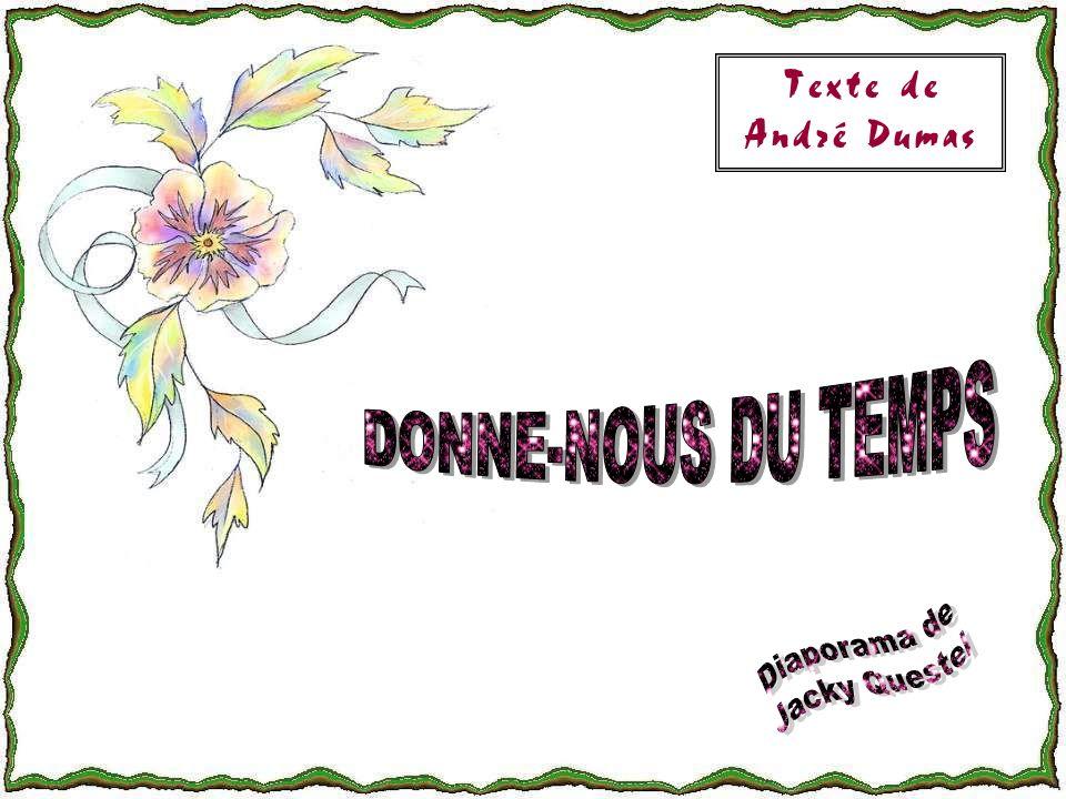 Texte de André Dumas DONNE-NOUS DU TEMPS Diaporama de Jacky Questel