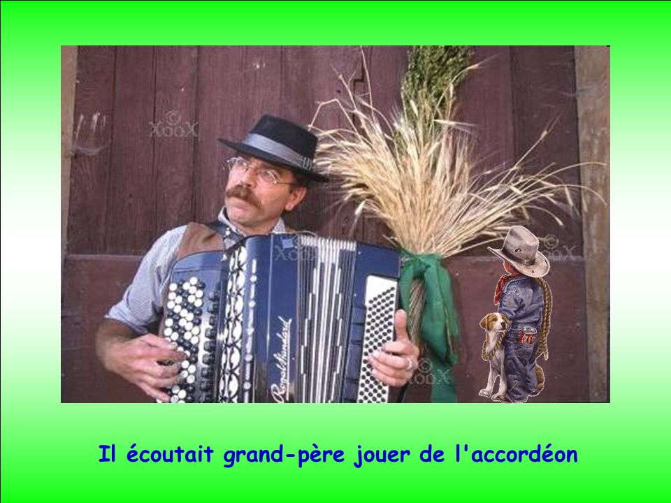 Il écoutait grand-père jouer de l accordéon