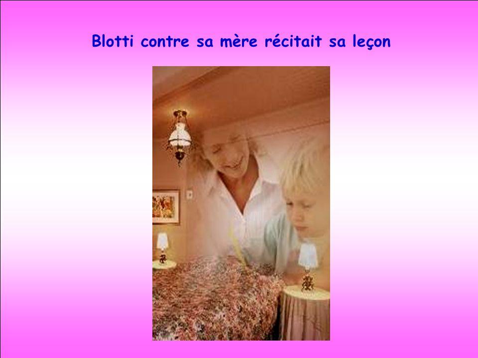 Blotti contre sa mère récitait sa leçon