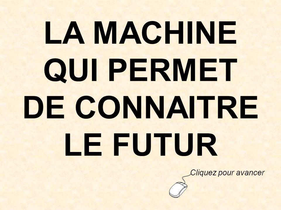 LA MACHINE QUI PERMET DE CONNAITRE LE FUTUR
