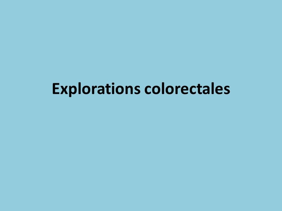 Explorations colorectales