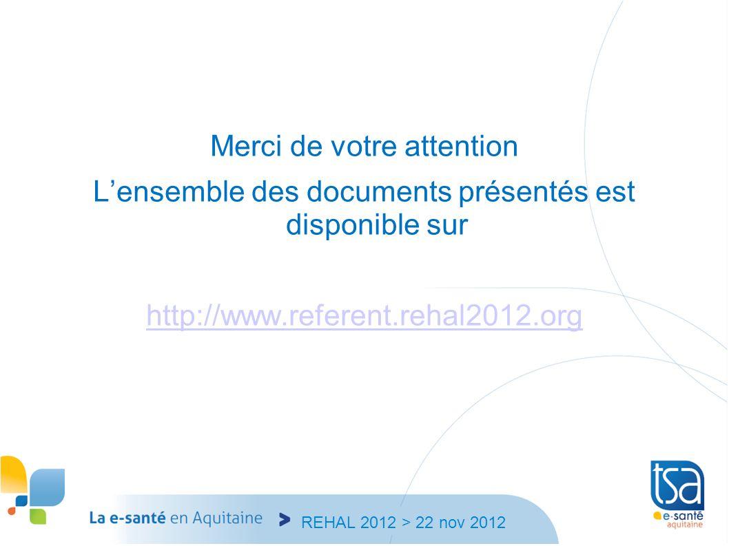 Merci de votre attention L'ensemble des documents présentés est disponible sur http://www.referent.rehal2012.org