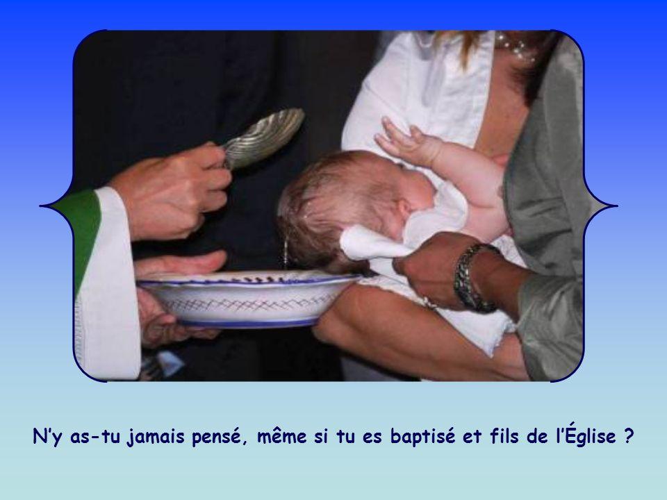 N'y as-tu jamais pensé, même si tu es baptisé et fils de l'Église