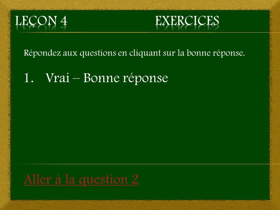 Leçon 4 Exercices Vrai – Bonne réponse Aller à la question 2
