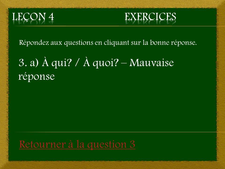 3. a) À qui / À quoi – Mauvaise réponse