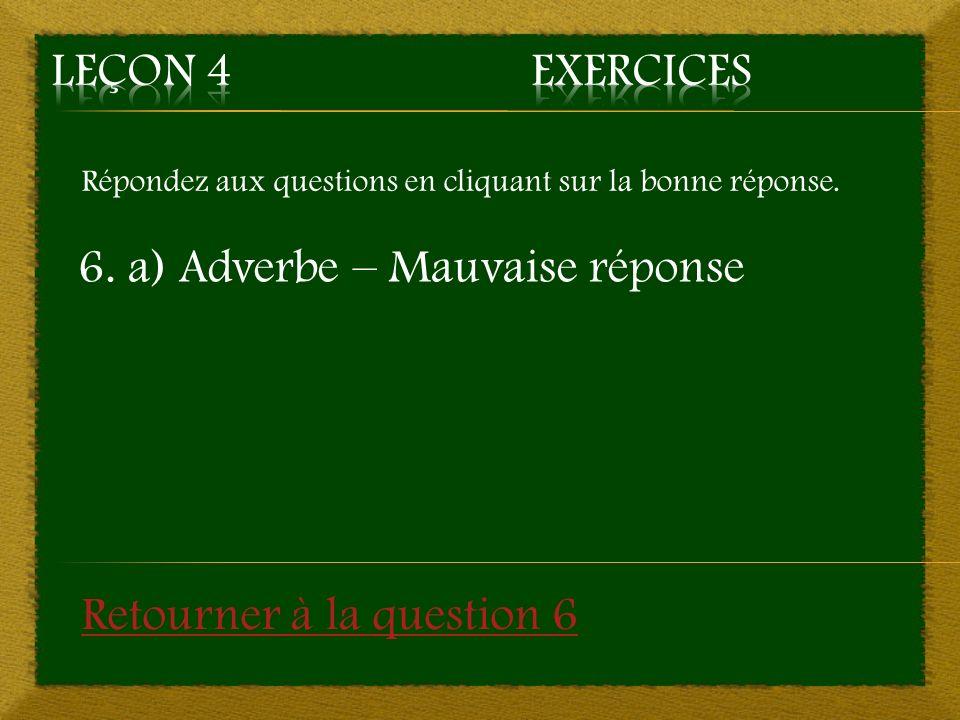 6. a) Adverbe – Mauvaise réponse
