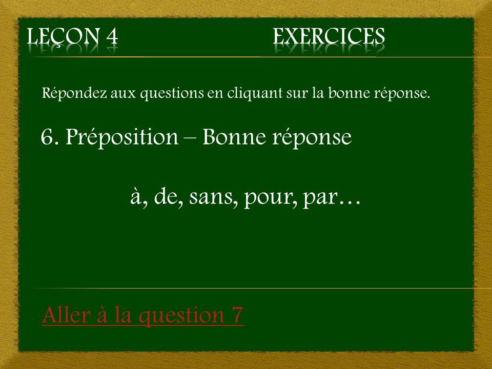6. Préposition – Bonne réponse à, de, sans, pour, par…