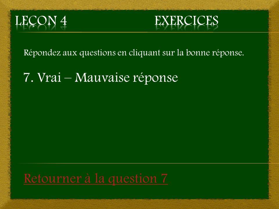 7. Vrai – Mauvaise réponse
