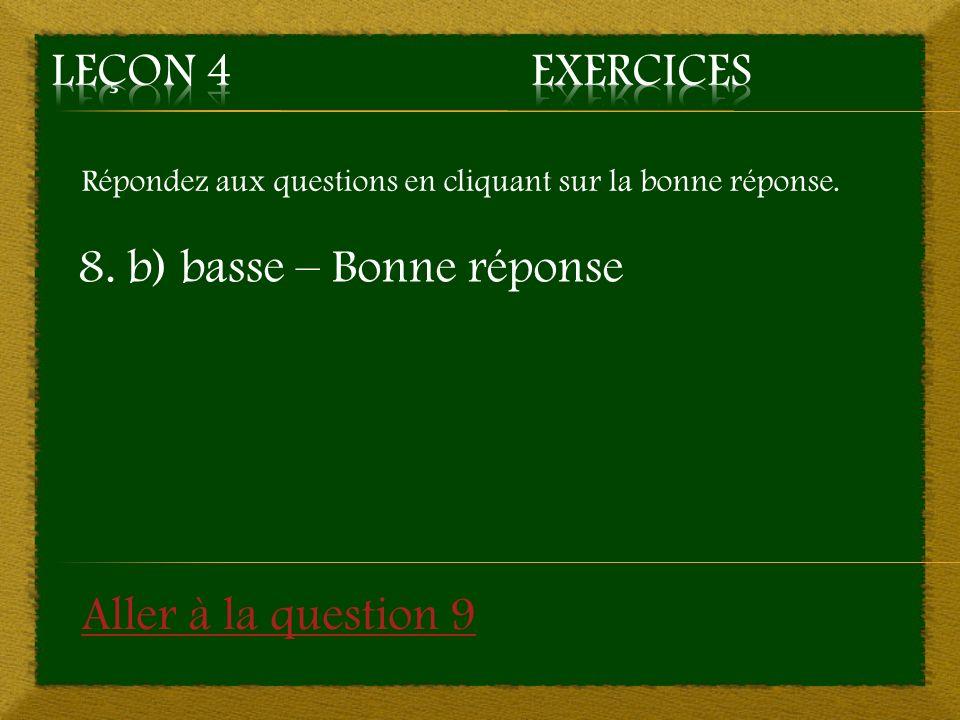 8. b) basse – Bonne réponse