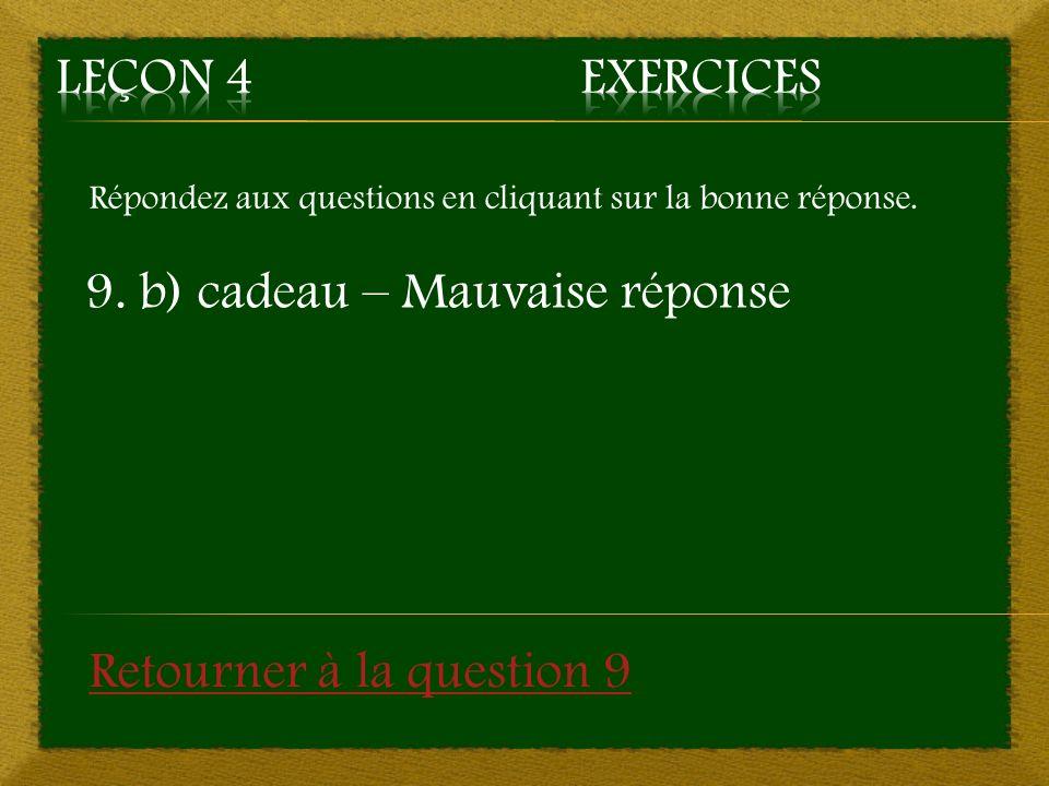 9. b) cadeau – Mauvaise réponse