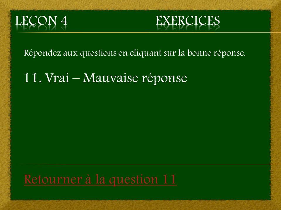 11. Vrai – Mauvaise réponse