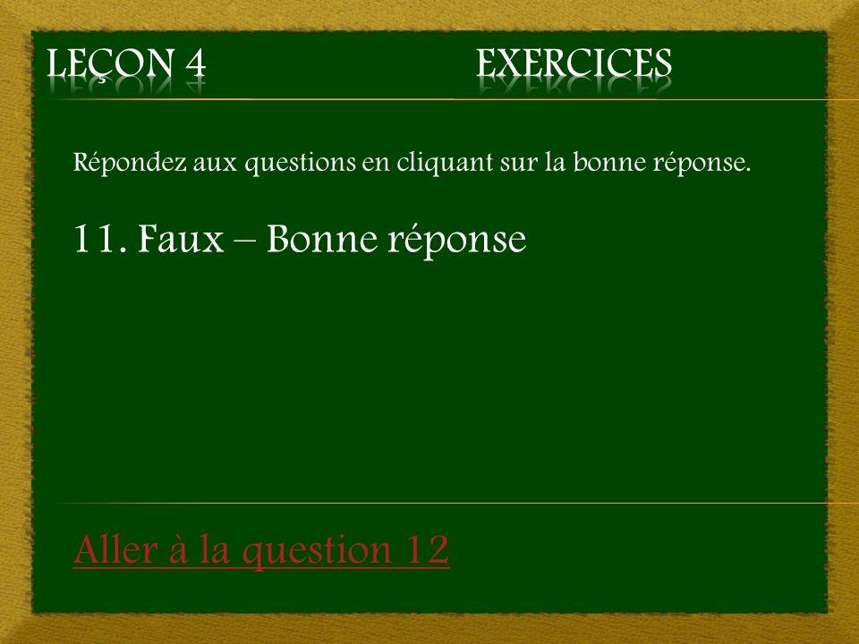Leçon 4 Exercices 11. Faux – Bonne réponse Aller à la question 12