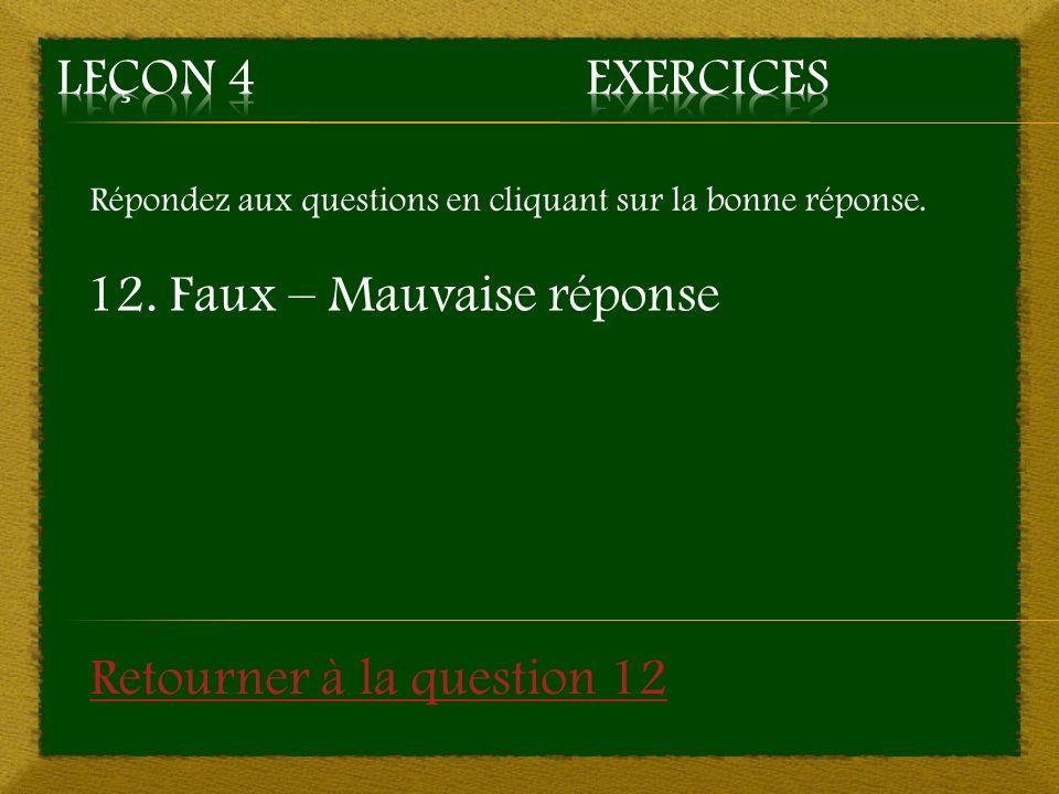 12. Faux – Mauvaise réponse
