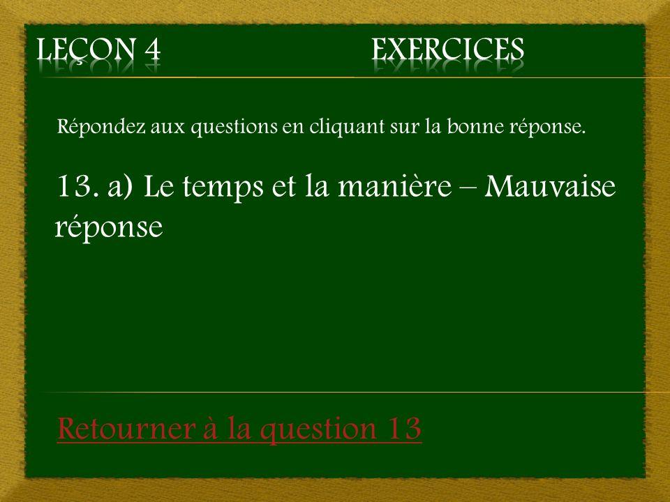 13. a) Le temps et la manière – Mauvaise réponse