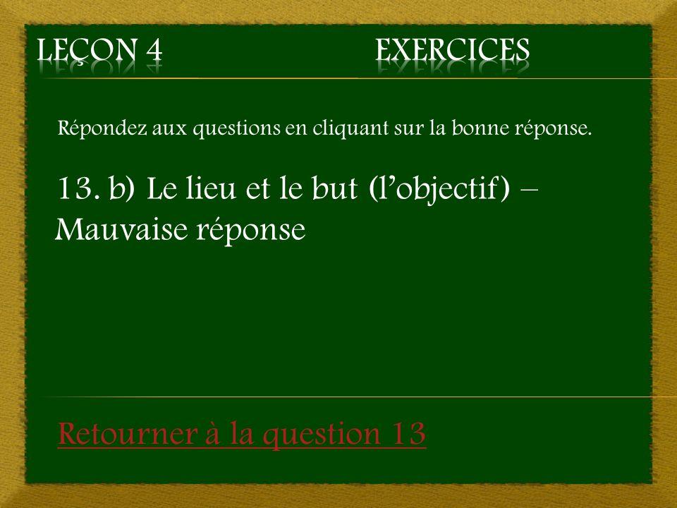 13. b) Le lieu et le but (l'objectif) – Mauvaise réponse