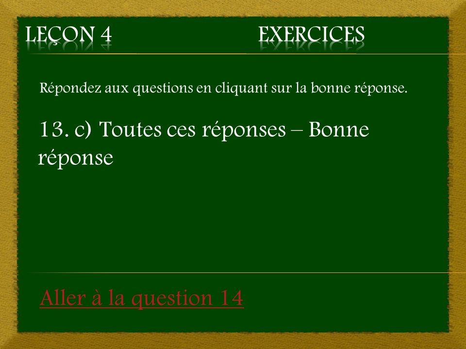 13. c) Toutes ces réponses – Bonne réponse